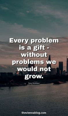Every problem is a good - without problems we would not grow.