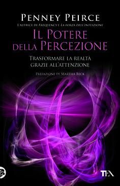 """Benvenuti nell'era dell'intuizione: una realtà nuova e trasformata vi attende. """"Il potere della percezione"""" di Penney Peirce (dal 22/05/2014 - http://www.tealibri.it/generi/cucina_manuali_e_varia/il_potere_della_percezione_9788850235124.php)."""