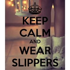 Keep Calm & Wear Slippers!  #Slippers