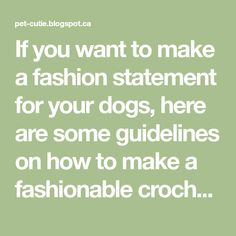 If you want to make a fashion statement for your dogs, here are some guidelines on how to make a fashionable crochet dog boots. You can a...
