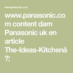 www.panasonic.com content dam Panasonic uk en article The-Ideas-Kitchen…