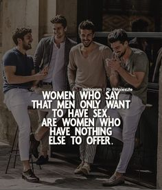 Said to say but it's all about what you think some of us men and women think that way but exception is all around us Joker Quotes, Men Quotes, Wise Quotes, People Quotes, Attitude Quotes, Words Quotes, Motivational Quotes, Funny Quotes, Inspirational Quotes