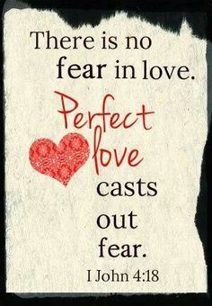 Father GOD ALONE has the perfect love that cast out all fear. WE just have to believe and open our hearts to HIS. AMEN.