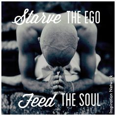 """""""Starve the ego, feed the soul."""" #quote"""