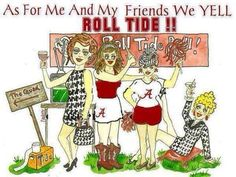 As for me and my Friends, we Yell Roll Tide!!