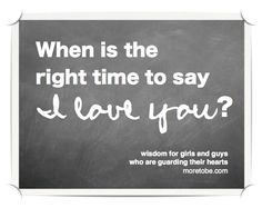 When Is The Right Time to Say I Love You?  Wisdom for guys and girls that want to guard their hearts. P