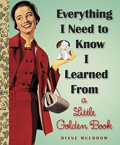 Everything I Need To Know I Learned From a Little Golden ... https://www.amazon.com/dp/0307977617/ref=cm_sw_r_pi_dp_U_x_cuSvAbVCPZJZE