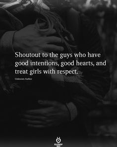Shoutout to the guys who have good intentions, good hearts, and treat girls with respect. Unknown Author . . . #love #lovequotes #motivation #success #quotestoliveby #quotestagram #quotes #quoteoftheday #quote #positivevibes #poetry #motivationalquotes Talking Quotes, Real Talk Quotes, Broken Love Quotes, Husband Quotes, Boyfriend Quotes, Boyfriend Girlfriend, Good Relationship Quotes, Life Quotes, Relationships