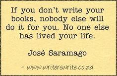 Quotable - José Saramago - Writers Write Creative Blog...No one else has lived your life.... so true