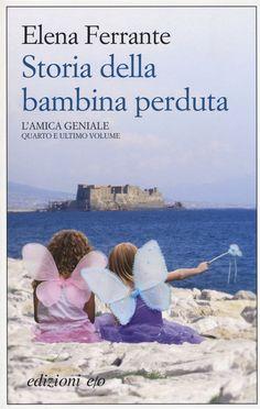 """Elena Ferrante """"Storia della bambina perduta, L'amica geniale - volume 4 : maturità, vecchiaia"""""""