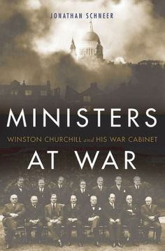 Ministers at War: Winston Churchill and His War Cabinet by Jonathan Schneer | 9780465027910 | Hardcover | Barnes & Noble
