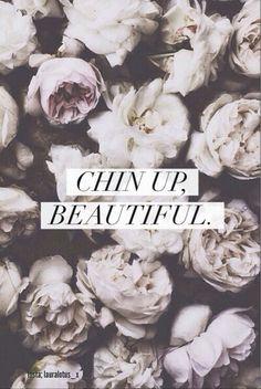 Chin up beautiful