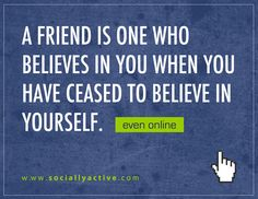 Friends give me that push to follow my dreams and believe in me---as I try to do for them! :)