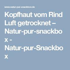 Kopfhaut vom Rind Luft getrocknet – Natur-pur-snackbox - Natur-pur-Snackbox