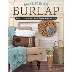 """Read """"Make It With Burlap Rustic Chic Home Decor and More"""" by Cheyanne Valencia available from Rakuten Kobo. Burlap, chalk, and other natural textures are hot in craft and home décor. Eco-friendly """"shabby chic"""" burlap is one of t. Rustic Chic Decor, Rustic Elegance, Eating Before Bed, Burlap Crafts, Bath And Beyond Coupon, Interior Design Tips, Interior Paint, Book Crafts, Rustic Design"""