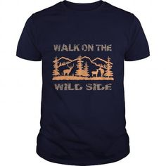 Walk On The Wild Side Great Gift For Any Hunter T Shirts, Hoodies, Sweatshirts. GET ONE ==> https://www.sunfrog.com/Outdoor/Walk-On-The-Wild-Side-Great-Gift-For-Any-Hunter-Navy-Blue-Guys.html?41382