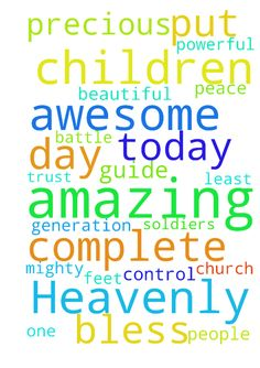 Heavenly Father You are an awesome God You are an amazing - Heavenly Father You are an awesome God You are an amazing God You are a perfect God You are a beautiful God You are a loving God and I thank You that you have complete control of this world and I ask You Lord to guide all the people raising children so that these precious children of Yours will be strong amazing soldiers for Christ. May this generation all serve You and only You. I pray that all the church the body of Christ lead at…