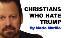 Christians who hate Trump | Mario Murillo Ministries