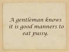 A gentleman knows it's gud manners fi eat pussy. Kinky Quotes, Sex Quotes, Love Quotes, Inspiring Quotes, Freaky Quotes, Naughty Quotes, Flirty Quotes, Sassy Quotes, Good Manners