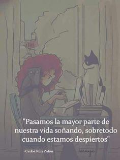 """""""Pasamos la mayor parte de nuestra vida SOÑANDO, sobretodo cuando estamos despiertos..."""" - Carlos Ruiz Zafón."""