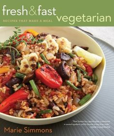 Fresh & Fast Vegetarian: Recipes That Make a Meal by Marie Simmons,http://www.amazon.com/dp/0547368917/ref=cm_sw_r_pi_dp_YXEHsb0ZQWYYNK3W