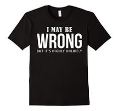 Mens Funny Sayings Slogans T Shirts-I May Be Wrong tshirt - Male Small - Black Funny Shirts With Sayings For Men http://www.amazon.com/dp/B01B9N26GC/ref=cm_sw_r_pi_dp_JgmSwb09HDJFB