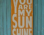 you are my sunshine--want this sign SO bad
