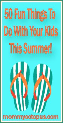 50 Fun Things to do with your kids this summer!  Must do!