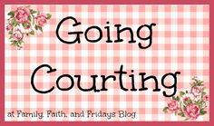 Family, Faith, and Fridays: Going Courting...  What does it mean? #modesty #courting