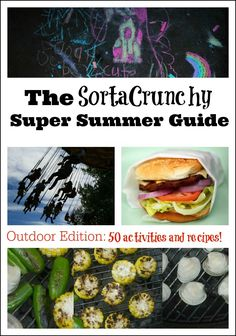 The SortaCrunchy Guide to a Super Summer - OUTDOOR EDITION! Over 50 activity and recipe ideas to keep you active and healthy all summer long!