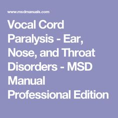 Vocal Cord Paralysis - Ear, Nose, and Throat Disorders - MSD Manual Professional Edition