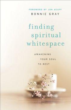 Finding Spiritual Whitespace: Awakening Your Soul to Rest, http://www.amazon.com/dp/B00GHXRBIS/ref=cm_sw_r_pi_awdm_kBAQub1P36E16