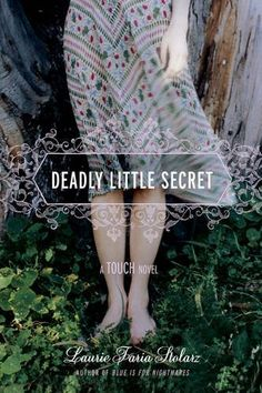 Deadly Little Secret (A Touch Novel) (Touch Novels (Quality)) by Laurie Faria Stolarz. $8.99. Author: Laurie Faria Stolarz. Series - Touch Novels (Quality). Publisher: Hyperion Book CH; Reprint edition (November 10, 2009). Reading level: Ages 18 and up