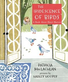Happy Spring! Children's Literature Friday is apropos: a review of The Iridescence of Birds: A Book About Henri Matisse, written by Patricia MacLachlan and illustrated by Hadley Hooper, https://nerdybookclub.wordpress.com/2015/01/14/the-brilliance-of-words-and-non-fiction-picture-books-by-michelle-webb-fandrich/