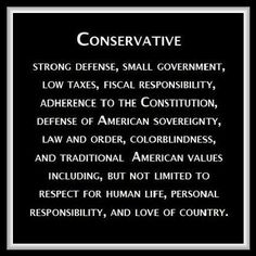 One who favors a strong constitutional republic and traditional family values.  Although I am pinning this to my America In Trouble board, I truly believe in the definition! This is what America is supposed to be, used to be, and maybe someday will be again!