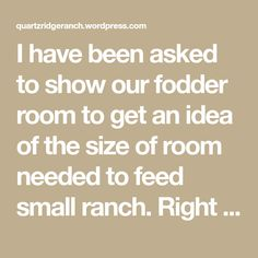I have been asked to show our fodder room to get an idea of the size of room needed to feed small ranch. Right now we own 20 goats, a horse, 3 American Guinea Hogs, three Pilgrim Geese, 6 Muscovy Ducks and about 30 chickens. We are able to grow enough barley fodder to…