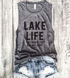 LAKE LIFE Like Beach Life But Not Quite...Muscle Tee in