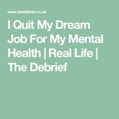 I Quit My Dream Job For My Mental Health | Real Life | The Debrief