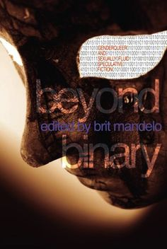 """""""Beyond Binary"""" Is Genderqueering Speculative Fiction [interview with anthology editor Brit Mandelo]"""