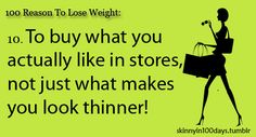 100 reasons to lose weight  AMEN.  Too many years of not buying what I actually like.