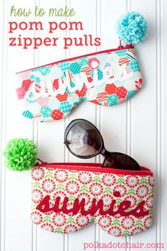 Pom Pom Zipper Pull Tutorial, cute and fun way to dress up  a sunglasses case.