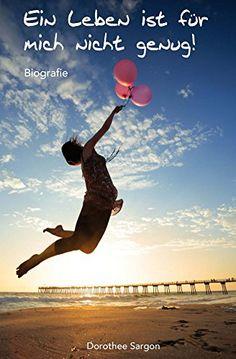 Ein Leben ist fuer mich nicht genug! von Dorothee Sargon http://www.amazon.de/dp/B01AESSIGU/ref=cm_sw_r_pi_dp_buwaxb1QPKYZC