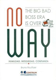 No way : the big bad boss era is over : humildad, integridad, confianza / Bruno Rouffaer / HD 57.7 R86
