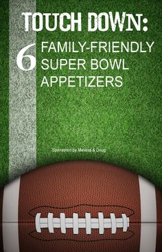 6 Family-Friendly Super Bowl Appetizer Recipes
