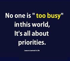 "No one is ""too busy"" in this #world. It's all about #priorities"
