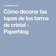 Cómo decorar las tapas de los tarros de cristal - Paperblog