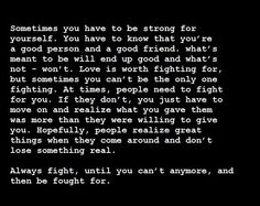I think this needs to be my new thought process.If what I had to give you wasnt good enough what makes me think it ever will be. All Quotes, Quotable Quotes, Great Quotes, Quotes To Live By, Funny Quotes, Inspirational Quotes, Qoutes, Fight For Love Quotes, Motivational Quotes