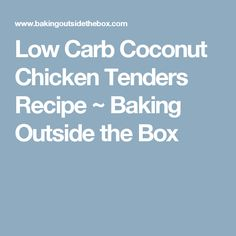 Low Carb Coconut Chicken Tenders Recipe ~ Baking Outside the Box