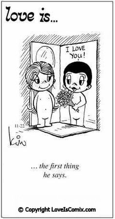 Love Is... the first thing he says.