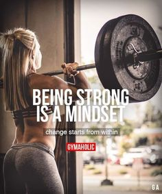Being Strong Is A Mindset Change starts from within. https://www.gymaholic.co